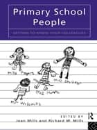 Primary School People - Getting to Know Your Colleagues ebook by Jean Mills, Richard W. Mills