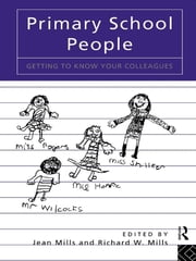 Primary School People - Getting to Know Your Colleagues ebook by Jean Mills,Richard W. Mills