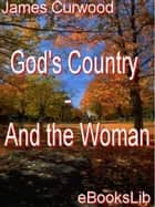 God's Country - And the Woman ebook by James Oliver Curwood