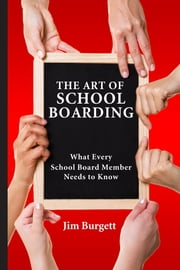 The Art of School Boarding: What Every School Board Member Needs to Know ebook by Jim Burgett
