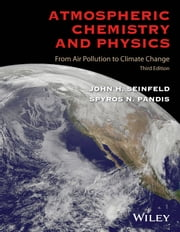 Atmospheric Chemistry and Physics - From Air Pollution to Climate Change ebook by John H. Seinfeld,Spyros N. Pandis