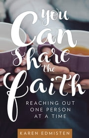 You Can Share the Faith - Reaching Out One Person at a Time ebook by Karen Edmisten