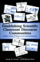 Establishing Scientific Classroom Discourse Communities - Multiple Voices of Teaching and Learning Research ebook by Randy K. Yerrick, Wolff-Michael Roth