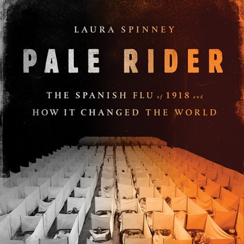Pale Rider - The Spanish Flu of 1918 and How It Changed the World audiobook by Laura Spinney