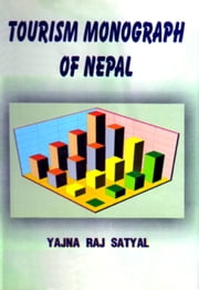 Tourism Monograph of Nepal ebook by Yajna Raj Satyal