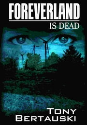 Foreverland is Dead - A Science Fiction Thriller ebook by Tony Bertauski