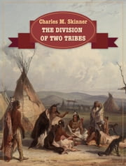 The Division Of Two Tribes ebook by Charles M. Skinner