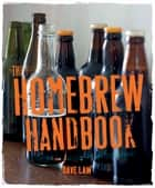 The Home Brew Handbook ebook by Dave Law,Beshlie Grimes