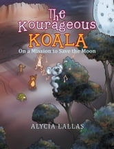 The Kourageous Koala - On a Mission to Save the Moon ebook by Alycia Lallas