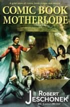 Comic Book Motherlode - A Treasury of Comic Scripts ebook by