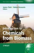 Introduction to Chemicals from Biomass ebook by James H. Clark, Fabien Deswarte
