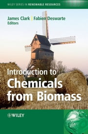 Introduction to Chemicals from Biomass ebook by James H. Clark,Fabien Deswarte