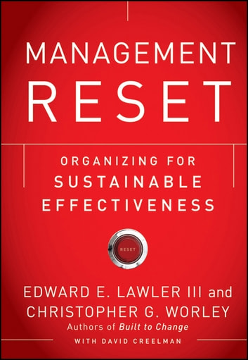 Management Reset - Organizing for Sustainable Effectiveness ebook by Edward E. Lawler III,Christopher G. Worley