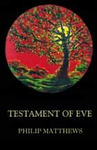 The Testament of Eve ebook by Philip Matthews
