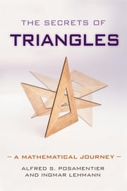The Secrets of Triangles - A Mathematical Journey ebook by Alfred S. Posamentier,Ingmar Lehmann