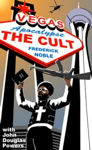 Vegas Apocalypse: The Cult - Vegas Apocalypse, #2 ebook by Frederick Noble,John Douglas Powers