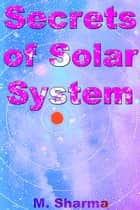 Secrets of Solar System ebook by M. Sharma