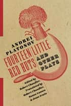 Fourteen Little Red Huts and Other Plays ebook by Andrei Platonov, Robert Chandler, Robert Chandler,...