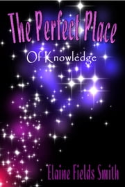 The Perfect Place Of Knowledge ebook by Elaine Smith