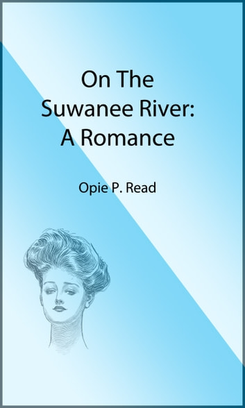 On the Suwanee River (Illustrated Edition) - A Romance ebook by Opie P. Read