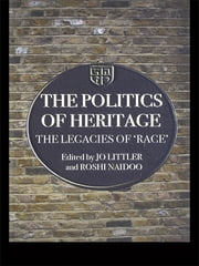 The Politics of Heritage - The Legacies of Race ebook by Jo Littler,Roshi Naidoo