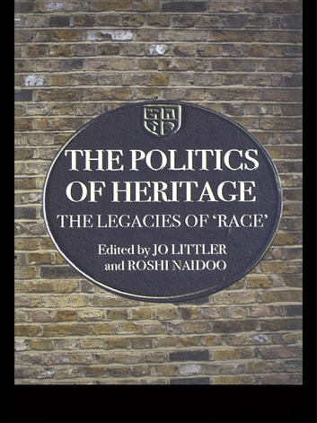 The Politics of Heritage - The Legacies of Race ebook by