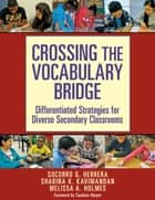 Crossing the Vocabulary Bridge - Differentiated Strategies for Diverse Secondary Classrooms ebook by Socorro G. Herrera, Shabina Kavimandan, Melissa Holmes
