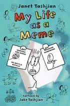 My Life as a Meme ebook by Janet Tashjian, Jake Tashjian