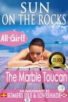 Sun on the Rocks: The Marble Toucan ebook by Somers Isle & Loveshade