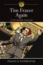 Tim Frazer Again ebook by Francis Drurbridge