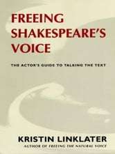Freeing Shakespeare's Voice - The Actor's Guide to Talking the Text ebook by Kristin Linklater