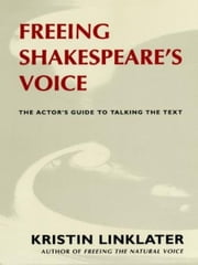 Freeing Shakespeare's Voice - The Actor's Guide to Talking the Text ebook by Kobo.Web.Store.Products.Fields.ContributorFieldViewModel