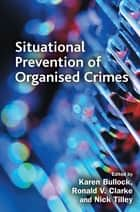 Situational Prevention of Organised Crimes ebook by Ronald V. Clarke, Nick Tilley