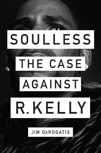 Soulless - The Case Against R. Kelly ebook by Jim DeRogatis