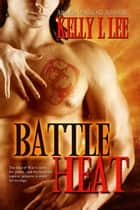 Battle Heat ebook by Kelly L Lee
