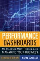 Performance Dashboards - Measuring, Monitoring, and Managing Your Business ekitaplar by Wayne W. Eckerson