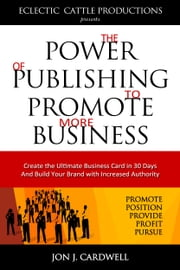 The Power of Publishing to Promote More Business ebook by Jon J. Cardwell