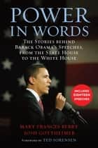 Power in Words - The Stories behind Barack Obama's Speeches, from the State House to the WhiteHouse ebook by Mary Frances Berry, Josh Gottheimer, Theodore C. Sorenson