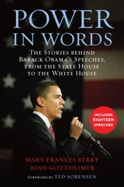 Power in Words - The Stories behind Barack Obama's Speeches, from the State House to the White House ebook by Mary Frances Berry,Josh Gottheimer,Theodore C. Sorenson