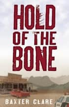 Hold of the Bone ebook by Baxter Clare Trautman