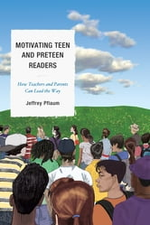 Motivating Teen and Preteen Readers - How Teachers and Parents Can Lead the Way ebook by Jeffrey Pflaum, teacher, education writer and blogger, and photographer