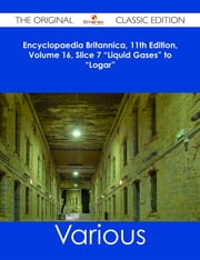 "Encyclopaedia Britannica, 11th Edition, Volume 16, Slice 7 ""Liquid Gases"" to ""Logar"" - The Original Classic Edition ebook by Various"
