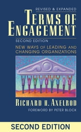 Terms of Engagement - New Ways of Leading and Changing Organizations ebook by Richard Axelrod