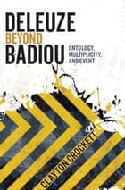 Deleuze Beyond Badiou ebook by Clayton Crockett