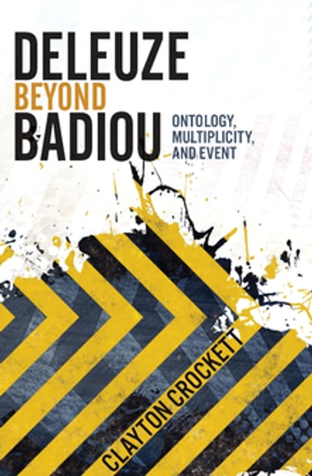 Deleuze Beyond Badiou - Ontology, Multiplicity, and Event ebook by Clayton Crockett