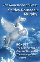 The Runestone of Eresu: Box Set - The Castle of Hape, Caves of Fire and Ice, The Joining of the Stone ekitaplar by Shirley Rousseau Murphy
