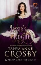 Jessie's Rogue - Sweet Reads ebook by Tanya Anne Crosby