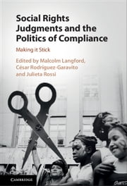 Social Rights Judgments and the Politics of Compliance - Making it Stick ebook by Malcolm Langford, César Rodríguez-Garavito, Julieta Rossi
