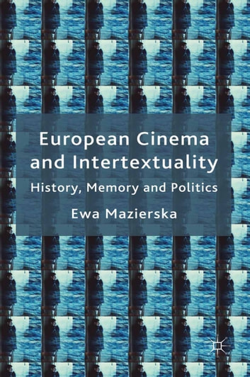 European Cinema and Intertextuality - History, Memory and Politics ebook by E. Mazierska