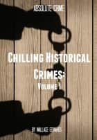 Chilling Historical Crimes - Volume 2 ebook by Wallace Edwards, Tim Huddleston, Tammy Mal and Fergus Mason